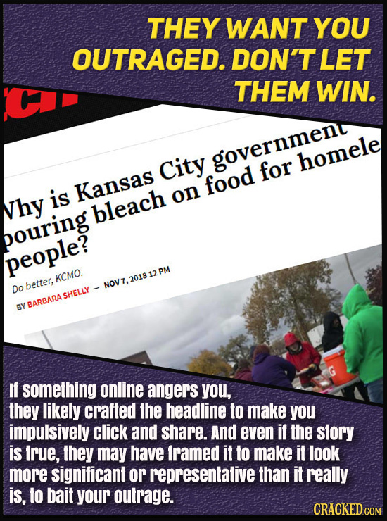 THEY WANT YOU OUTRAGED. DON'T LET THEM WIN. City government homele for is Kansas food on Nhy bleach bouring people? PM KCMO. 201812 Do better, NOV7, S