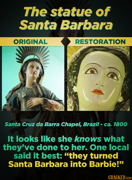 The statue of Santa Barbara ORIGINAL RESTORATION Santa Cruz da Barra Chapel, Brazil- ca. 1800 It looks like she knows what they've done to her. One lo