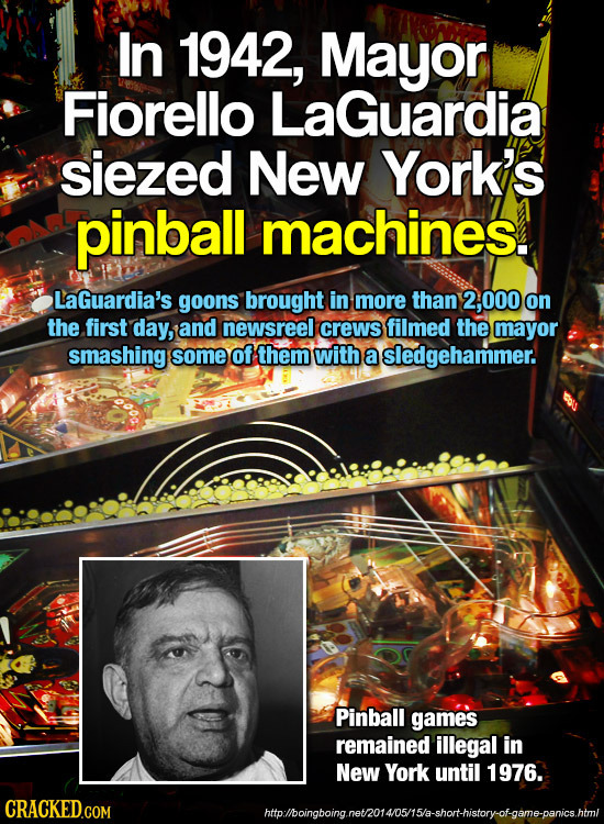 In 1942, Mayor Fiorello LaGuardia siezed New York's pinball machines LaGuardia's goons brought in more than 000 on the first day, and newsreel crews f