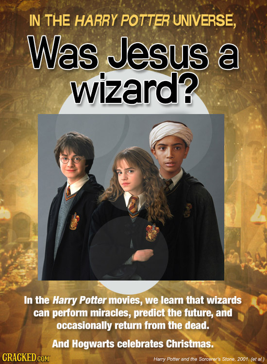 IN THE HARRY POTTER UNIVERSE, Was Jesus a wizard? In the Harry Potter movies, we learn that wizards can perform miracles, predict the future, and occa
