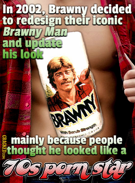 In 2002, Brawny decided to redesign their iconic Brawny Man and update his look BRWNY rength Vnth CRACKED.COM mainly because people thought he looked