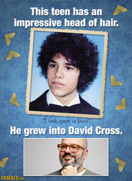 This teen has an impressive head of hair. I look great in blue. He grew into David Cross.