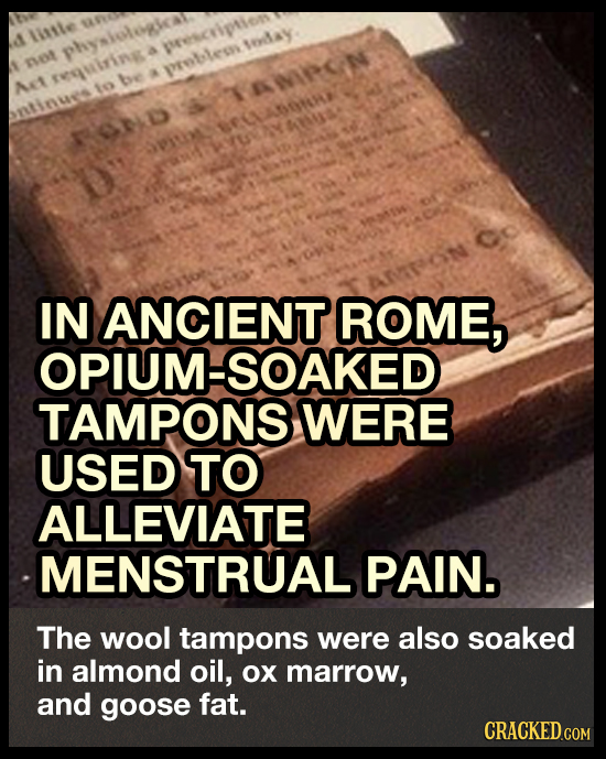 linile volay physioloic escvipilen A mot reguiring vrobles be NIPN At to ntinues OP KOND vitl IN ANCIENT ROME, OPIUM-SOAKED TAMPONS WERE USED TO ALLEV