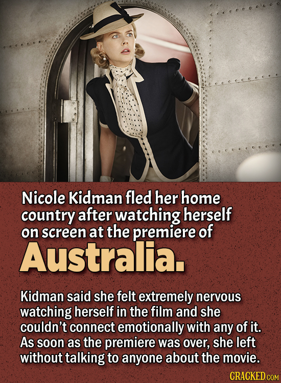 People Who Didn't Want Anything To Do With Their Own Work -  Nicole Kidman fled her home country after watching herself on screen at the premiere of A