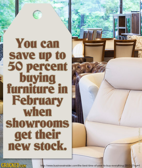 You can save up to 50 percent buying furniture in February when showrooms get their new stock. Creative phd hinllwhuineceineidar eamll. hae