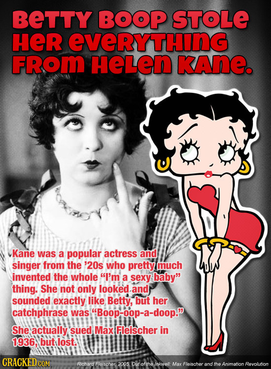 BETTY BOOP STOLE HER EVERYTHING FRom HELEN KAne. Kane was a popular actress and singer from the '20s who pretty much invented the whole I'm a sexy ba