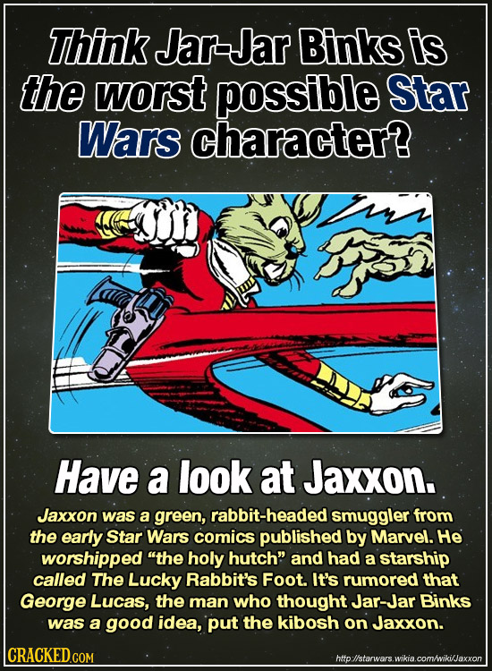 Think Jar-Jar Binks is the worst possible Star Wars character? Have a look at Jaxxon. Jaxxon was a green, abbit-headed smuggler from the early Star Wa