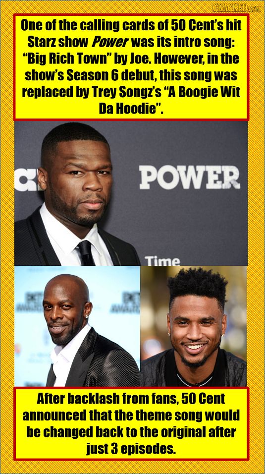 ORACKED OON One of the calling cards of 50 Cent's hit Starz show Power was its intro song: Big Rich Town by Joe. However, in the show's Season 6 deb