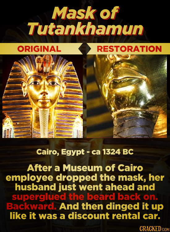 Mask of Tutankhamun ORIGINAL RESTORATION Cairo, Egypt ca 1324 BC After a Museum of Cairo employee dropped the mask, her husband just went ahead and su