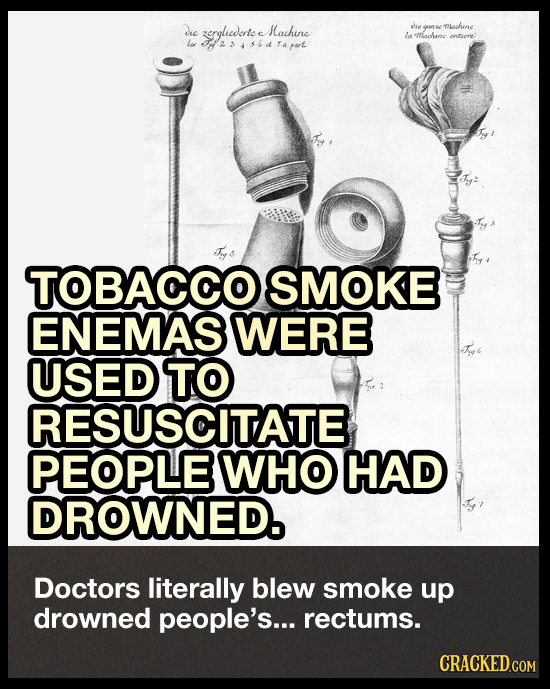 Je zerglicderte Machine die TIlachine 9 la Machame entere 2 3 456d.14 pat TOBACCO SMOKE ENEMAS WERE USED TO RESUSCITATE PEOPLE WHO HAD DROWNED. Doctor