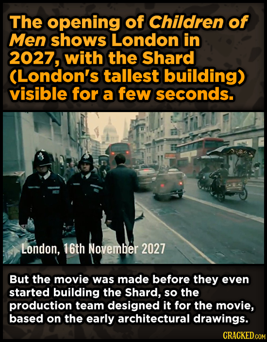 The opening of Children of Men shows London in 2027, with the Shard (London's tallest building) visible for a few seconds. London, 16th November 2027