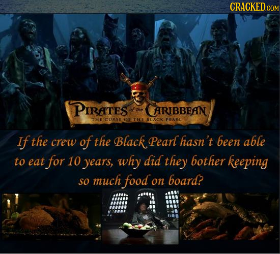 CRACKEDC COM PIRATES ofthe CARIBBEAN TE CURSE OE THE BLACK PEARL If the crew of the Black Pearl hasn't been able to eat for 10 years, why did they bot