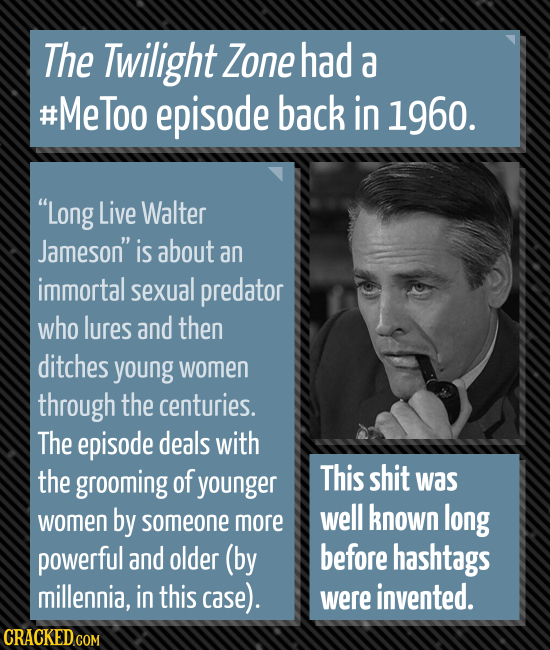 The Twilight Zone had a #MeToo episode back in 1960. Long Live Walter Jameson is about an immortal sexual predator who lures and then ditches young