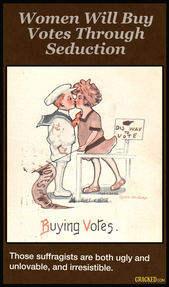 Women Will Buy Votes Through Seduction DIS WAY TO VOTE S 9/- umy. Buying Voles. Those suffragists are both ugly and unlovable, and irresistible.