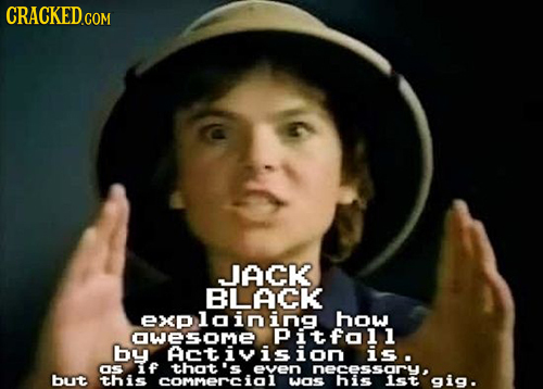 CRACKED COM JACK BLACK exploining how OWESOisioN by is 05 f thot 's eveN neceist but this comMerCiO1 wOS gig.