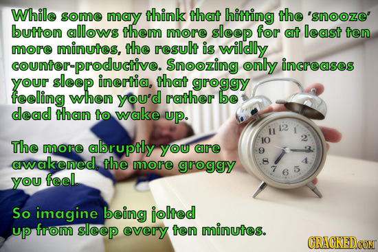 While some may think that hitting the 'snooze button allows them more sleep for at least ten more minutes, the result is wildly Snoozing only increase