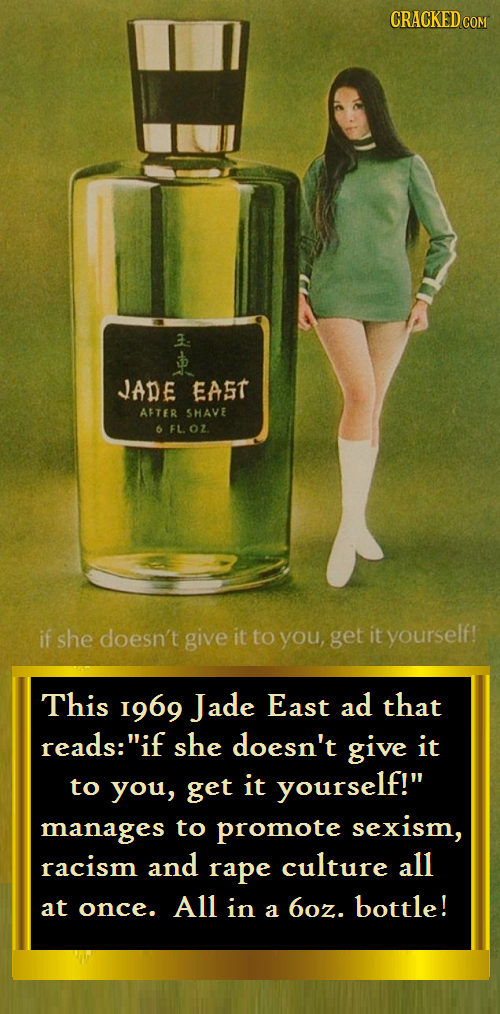 CRACKED COM 3. JADE EAST AFTER SHAVE 6 FL. OZ. if she doesn't give it to you, get it yourself! This I969 Jade East ad that reads:if she doesn't give