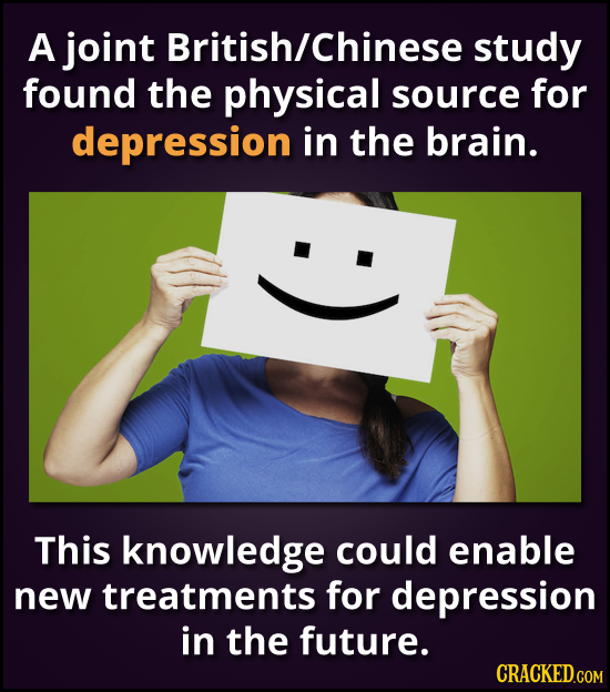 A joint British/chinese study found the physical source for depression in the brain. This knowledge could enable new treatments for depression in the