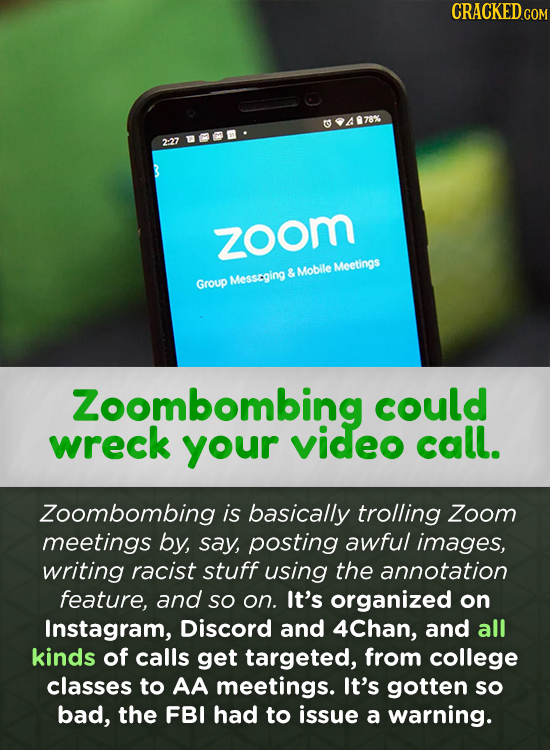 CRACKED.COM 94978% 2:27 M zoom Meetings & Mobile Messcging Group Zoombombing could wreck your video call. Zoombombing is basically trolling Zoom meeti