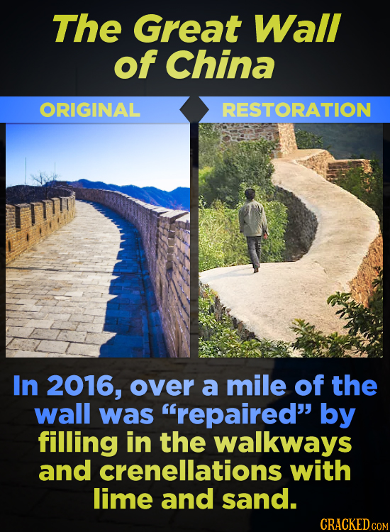 The Great Wall of China ORIGINAL RESTORATION In 2016, over a mile of the wall was repaired by filling in the walkways and crenellations with lime an