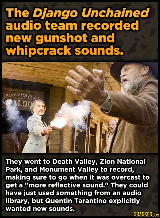 The Django Unchained audio team recorded new gunshot and whipcrack sounds. MINNE ESOTA CI Alno They went to Death Valley, Zion National Park, and Monu
