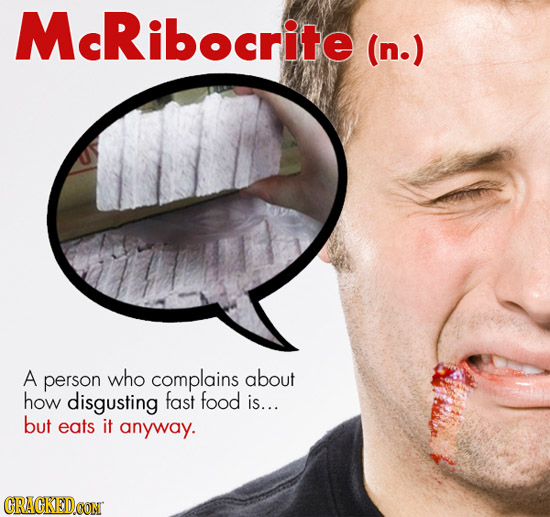 McRibocrite (n.) A person who complains about how disgusting fast food is... but eats it anyway. CRACKEDCON