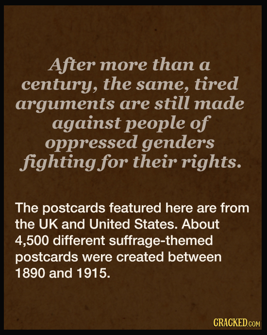 After more than a century, the same, tired arguments are still made against people of oppressed genders fighting for their rights. The postcards featu