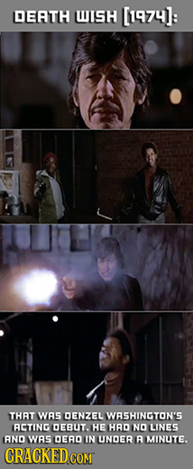 DEATH WISH [1974]: THAT WAS DENZEL WRSHINGTON'S RCTING DEBUT. HE HAD NO LINES ANO WAS DEAD IN UNDER A MINUTE. CRACKED COM