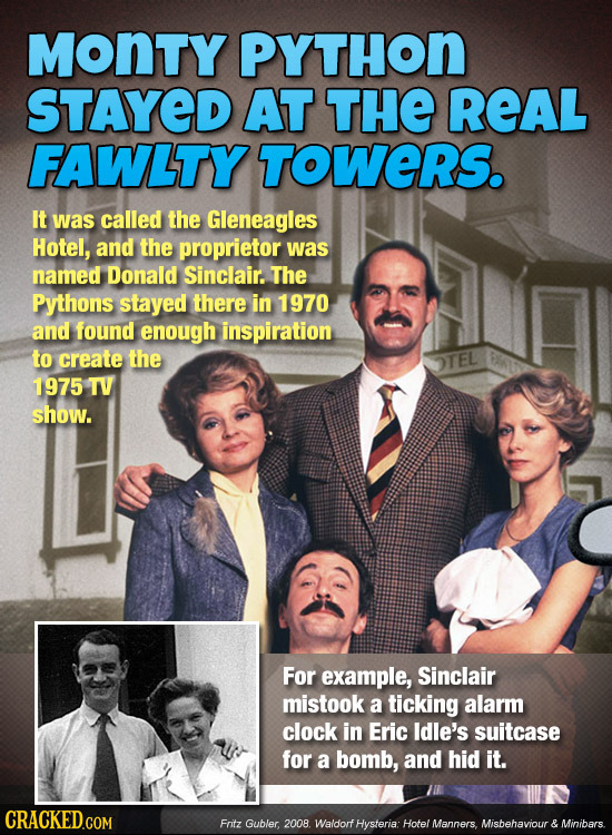 MONTY PYTHON STAYED AT THE REAL FAWLTY TOWERS. It was called the Gleneagles Hotel, and the proprietor was named Donald Sinclair. The Pythons stayed th
