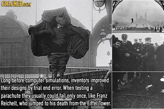 CRACKEDoC CONT Long before computer simulations, inventors improved their designs by trial end error. When testing a parachute they usually could, fai