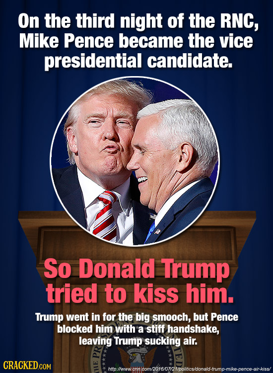 On the third night of the RNC, Mike Pence became the vice presidential candidate. So Donald Trump tried to kiss him. Trump went in for the big smooch,
