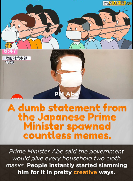 6RAOKEDco 6:47 BRB B PM Abe A dumb statement from the Japanese Prime Minister spawned countless memes. Prime Minister Abe said the government would gi