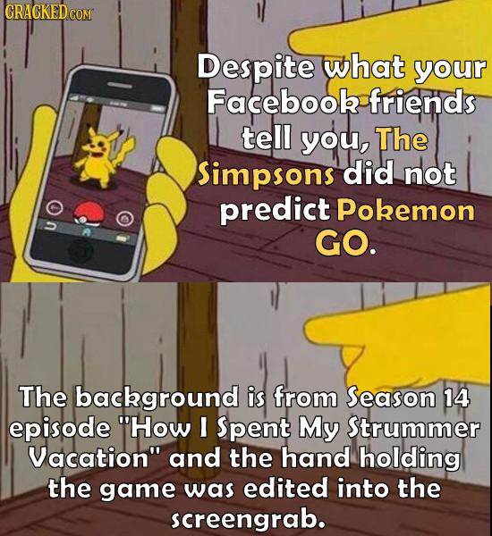 Despite what your Facebook friends tell you, The Simpsons did not predict Pokemon GO. The background is from Season 14 episode How I Spent My Strumme