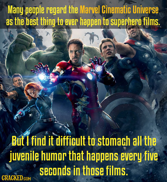Many people regard the Marvel Cinematic Universe as the best thing to ever happen to superhero films. But I find it difficult to stomach all the juven