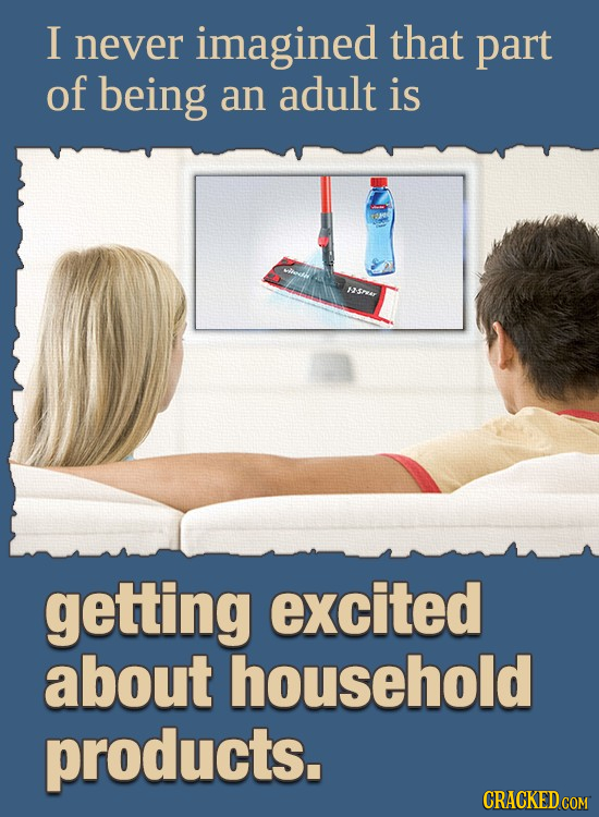 I never imagined that part of being an adult is AESPAY getting excited about household products. CRACKED COM