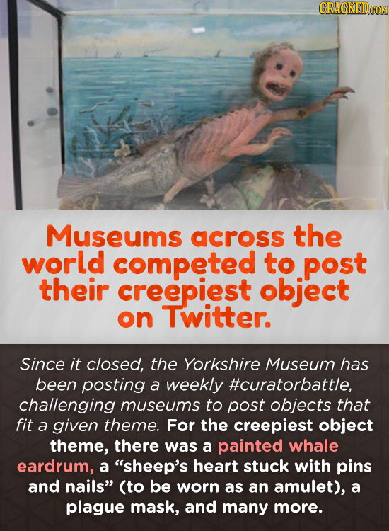 Museums across the world competed to post their creepiest object on Twitter. Since it closed, the Yorkshire Museum has been posting a weekly #curatorb