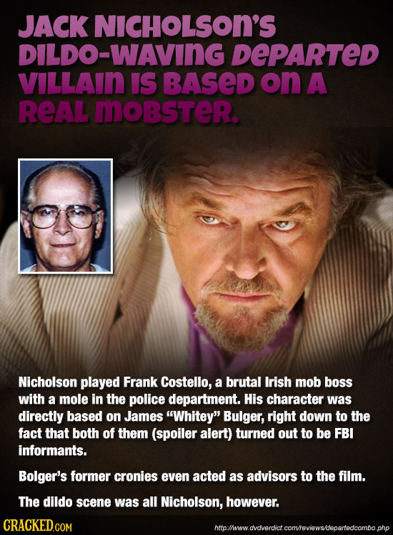 JACK NICHOLSON'S DILDO-WAVING DEPARTED VILLAIN IS BASED on A REAL MOBSTeR. Nicholson played Frank Costello, a brutal Irish mob boss with a mole in the