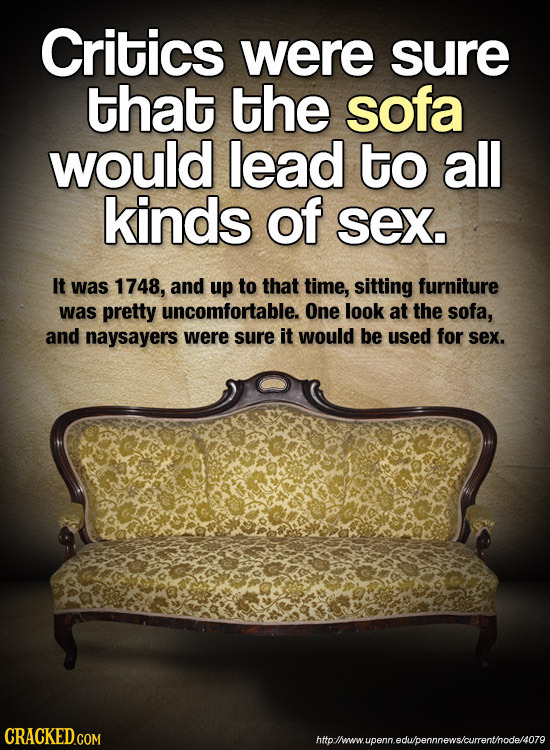 Critics were sure that the sofa would lead to all kinds of sex. It was 1748, and up to that time, sitting furniture was pretty uncomfortable. One look