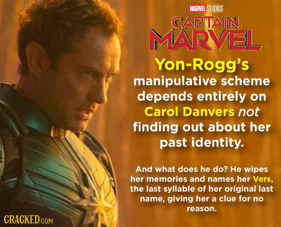 MARVEL STUDIOS CAPTAIN MARVEL Yon-Rogg's manipulative scheme depends entirely on Carol Danvers not finding out about her past identity. And what does
