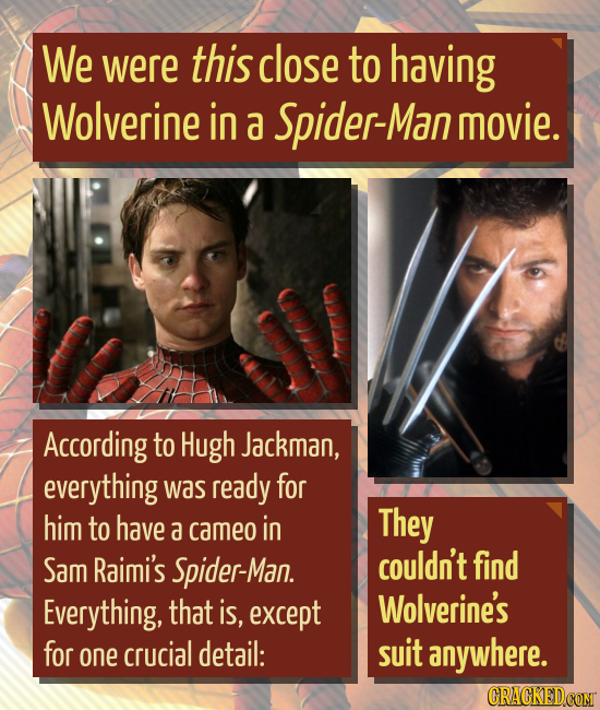 We were this close to having Wolverine in a Spider-Man movie. According to Hugh Jackman, everything Was ready for him to have They a cameo in Sam Raim