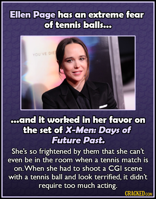 Ellen Page has an extreme fear of tennis balls... DIE YOUVE ...and it worked in her favor on the set of X-Men: Days of Future Past. She's so frightene