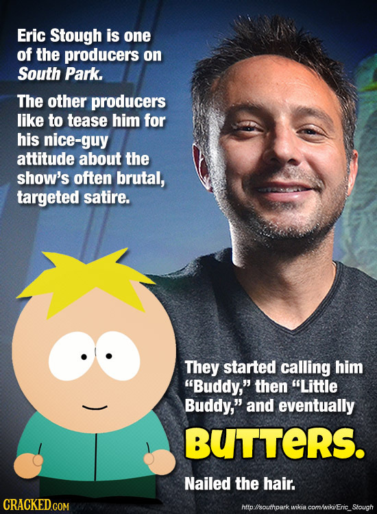 Eric Stough is one of the producers on South Park. The other producers like to tease him for his nice-guy attitude about the show's often brutal, targ
