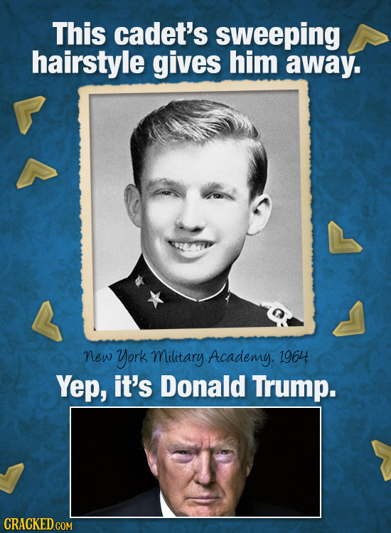 This cadet's sweeping hairstyle gives him away. new York Military Academy, 1964 Yep, it's Donald Trump.