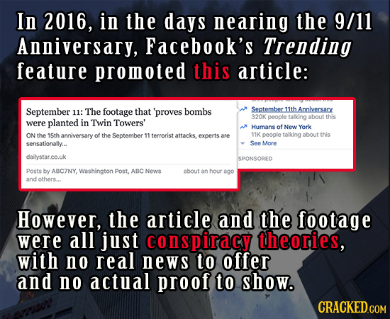 In 2016, in the days nearing the 9/11 Anniversary, Facebook's Trending feature promoted this article: September 11: The footage that 'proves bombs Sep