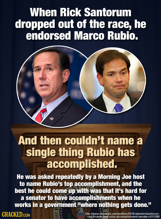 When Rick Santorum dropped out of the race, he endorsed Marco Rubio. And then couldn't name a single thing Rubio has accomplished. He was asked repeat