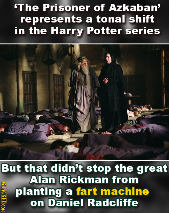The Prisoner of Azkaban' represents a tonal Shift in the Harry Potter series But that didn't stop the great Alan Rickman from CRACKED.COM planting a