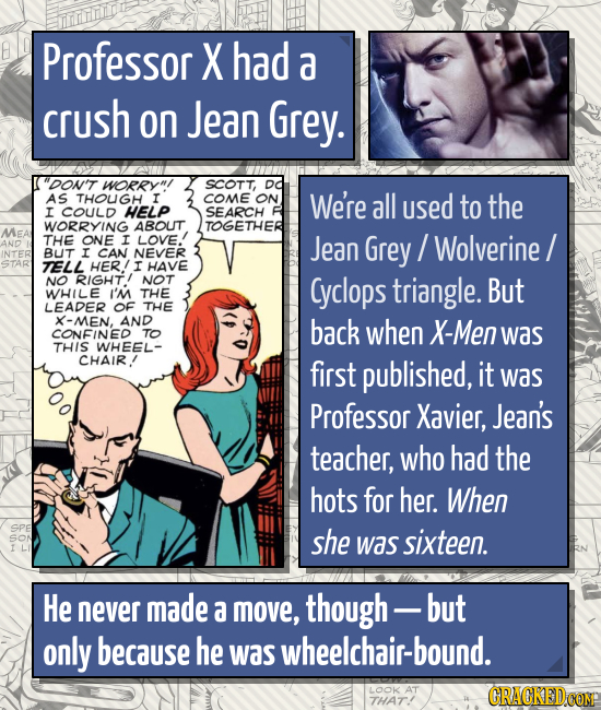 Professor X had a crush on Jean Grey. DOn't WORRRYI SCOTT, DO As THOUGH I COME ON We're all used to the I COULD HELP SEARCH WORRYING ABOUT TOGETHER