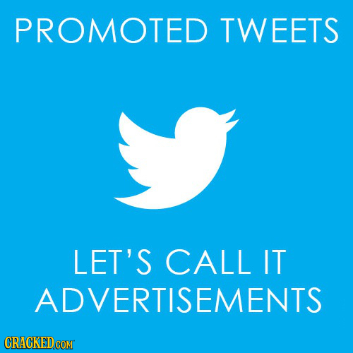PROMOTED TWEETS LET'S CALL IT ADVERTISEMENTS