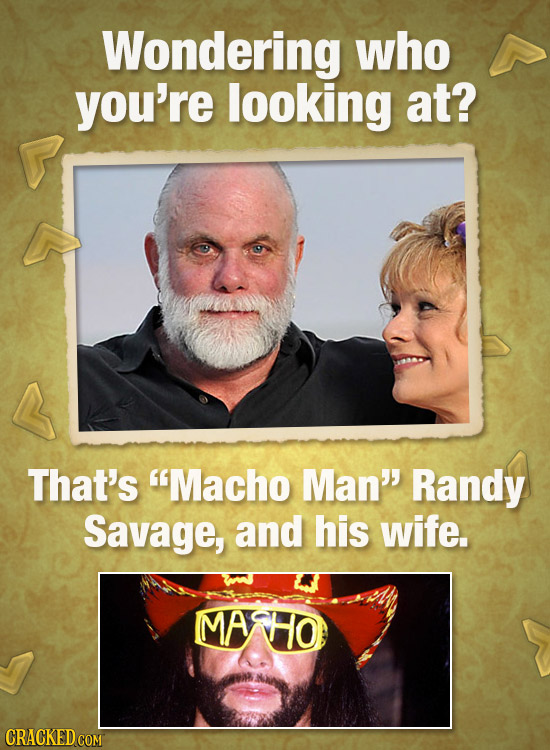 Wondering who you're looking at? That's Macho Man Randy Savage, and his wife. MANHO CRACKED COM