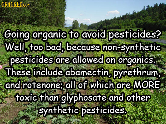 CRACKEDd COM Going organic to avoid pesticides? Well, too bad, because non-synthetic pesticides allowed are on organics: These include abamectin, pyre